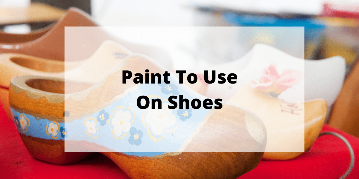 What Kind Of Paint To Use On Shoes